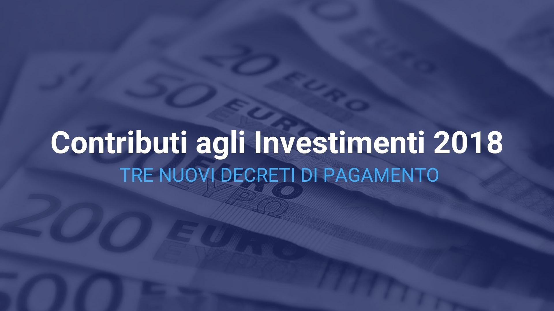 Investimenti 2018. Tre nuovi decreti di pagamento.