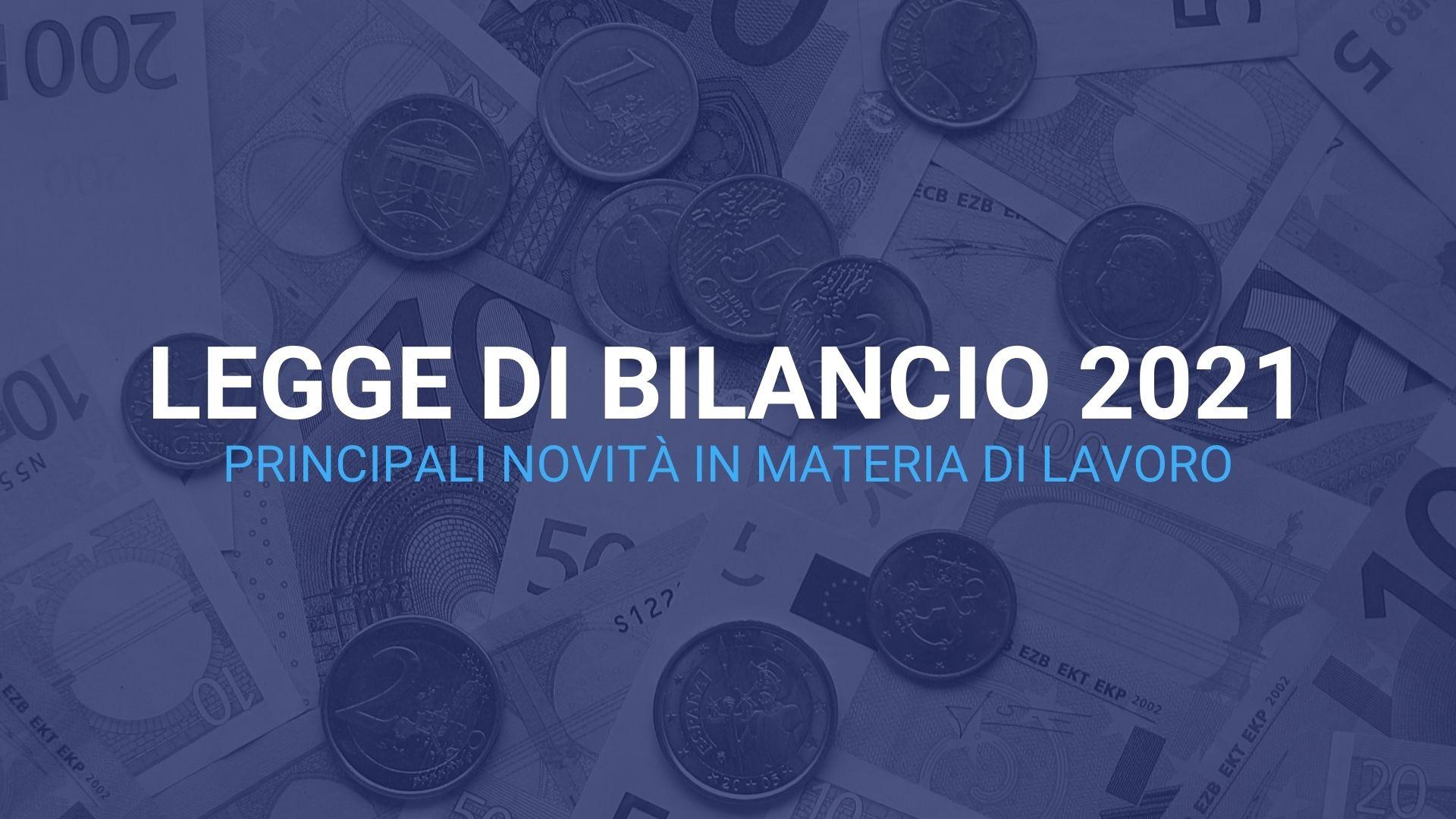 Legge di Bilancio 2021. Il Ministero del Lavoro riepiloga le novita principali sui temi di sua competenza.